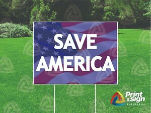Save America 18 x24 Yard Sign Coroplast Printed Double Sided With Free Stand