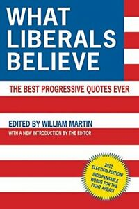 WHAT LIBERALS BELIEVE: BEST PROGRESSIVE QUOTES EVER By William Martin BRAND NEW $25.95