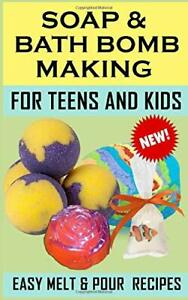 SOAP AND BATH BOMB MAKING FOR TEENS AND KIDS EASY MELT By Lesa Lee BRAND NEW $22.95