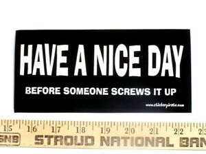 Have A Nice Day Funny Bumper Sticker Decal