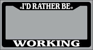 Black License Plate Frame I D Rather Be Working Auto Accessory Novelty