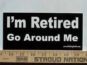 I M Retired Go Around Me Funny Bumper Sticker Decal