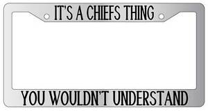 Chrome License Plate Frame It S A Chiefs Thing You Wouldn T Understand Auto