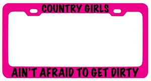 Pink Metal License Plate Frame Country Girls Aint Afraid To Get Dirty Auto