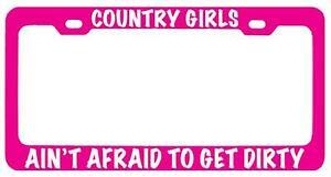 Pink Metal License Plate Frame Country Girls Aint Afraid To Get Dirtywhite