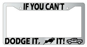 Chrome License Plate Frame If You Can T Dodge It Ram It Auto Accessory