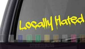 Locally Hated Car Decal Sticker ___ Drip For Jdm Kdm Euro Slammed Drift Baja