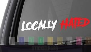 Locally Hated Car Decal Sticker ___ Anot For Jdm Kdm Euro Slammed Drift Baja