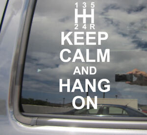 Keep Calm And Hang On Manual Transmission Shift Car Vinyl Decal Sticker 10337