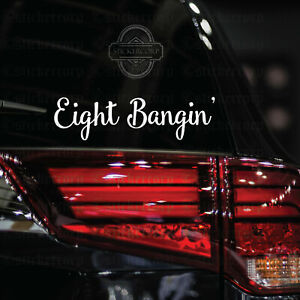 Eight Bangin Car Decal Sticker For Truck Rv Van Bike Moto Windows A6