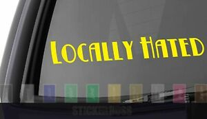 Locally Hated Car Decal Sticker ___ Bett For Jdm Kdm Euro Slammed Drift Baja