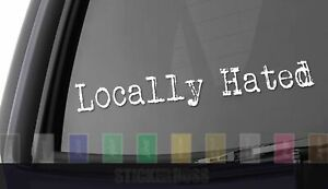 Locally Hated Car Decal Sticker ___ Aber For Jdm Kdm Euro Slammed Drift Baja