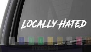 Locally Hated Car Decal Sticker ___ Road For Jdm Kdm Euro Slammed Drift Baja
