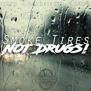 Smoke Tires Not Drugs Car Window Jdm Decal Sticker Pick Your Color