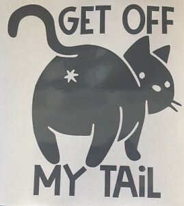 Get Off My Tail Funny Cat Car Vinyl Sticker Car Window Bumper Laptop Decal Phone