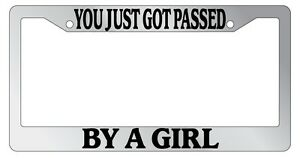 Chrome License Plate Frame You Just Got Passed By A Girl Auto Accessory Novelty
