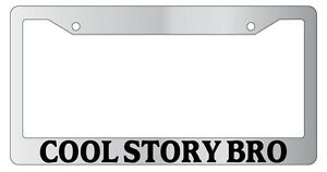 Chrome License Plate Frame Cool Story Bro Auto Accessory 678