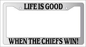 Chrome License Plate Frame Life Is Good When The Chiefs Win Auto Accessory