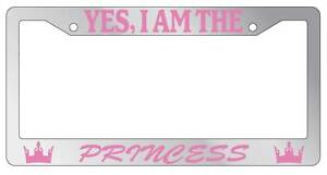 Chrome Metal License Plate Frame Yes I Am The Princess Auto Accessory 1359