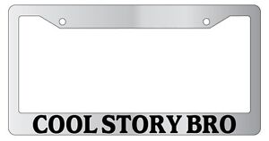 Chrome Metal License Plate Frame Cool Story Bro Auto Accessory 678