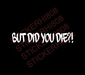 But Did You Die Funny Sticker Decal Off Road Fits Chevy Toyota Jeep Honda Jdm