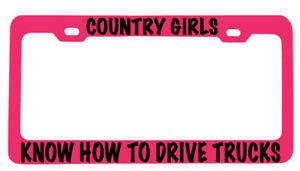 Pink Metal License Plate Frame Country Girls Know How To Drive Trucks