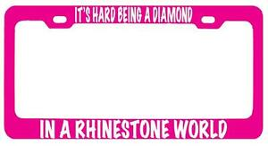 Pink Mtl License Plate Frame Its Hard Being A Diamond In A Rhinestone World Wt