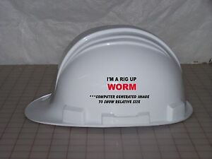 3 I Am A Rig Up Worm Hat Oilfield Roughneck Toolbox Helmet Sticker H196