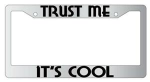 Trust Me It s Cool Chrome Metal License Plate Frame