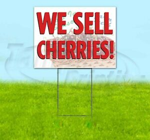 We Sell Cherries 18x24 Yard Sign Corrugated Plastic Bandit Lawn Business Fruit