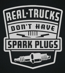 Silver Real Trucks Dont Have Spark Plugs Decal Truck Sticker Diesel Funny 4x4