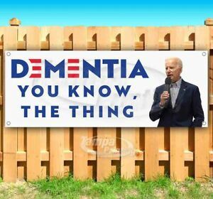 Dementia You Know The Thing Advertising Vinyl Banner Flag Sign Usa Biden 2020