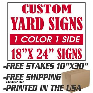 100 18x24 Yard Signs Custom 1 Color 1 Side Screen Printed Free Stakes 10 x30