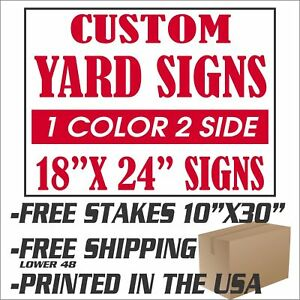100 18x24 Yard Signs Custom 1 Color 2 Sided Screen Printed Free Stakes 10 x30
