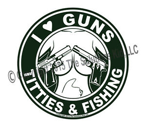 I Love Guns Titties And Fishing Decal Sticker Free Shipping The Original