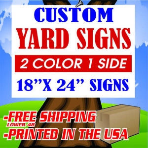 50 18x24 Yard Signs Custom 2 Color 1 Side Screen Printed Free Stakes 10 x30
