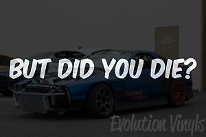 But Did You Die Sticker Decal V1 Jdm Lowered Stance Low Drift Slammed Turbo