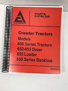 Allis Chalmers 650 652 653 655 Crawler Dozer Loader Backhoe Parts Manual