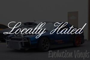 Locally Hated Sticker Decal V1 Jdm Lowered Stance Low Drift Slammed Turbo