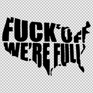 Fuck off We re Full Decal Vinyl Sticker Humor Funny Usa Country America