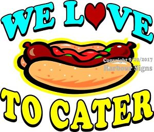 We Love To Cater Hot Dog Decal choose Your Size Food Truck Concession Sticker