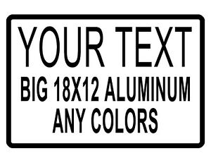 18 X 12 Sign With Your Text Any Colors Durable Last Forever Aluminum txt003225