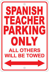 Spanish Teacher Parking Only Will Tow Notice 8 x12 Aluminum Sign