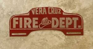 Vera Cruz Fire Department Vintage Automotive License Plate Tag Topper Original