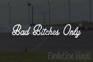 Bad Bitches Only V1 Decal Sticker Jdm Lowered Import Tuner Car Truck Racing Drif