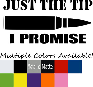 Just The Tip I Promise Bullet Funny Vinyl Decal Sticker Car Truck Window Usa 4x4