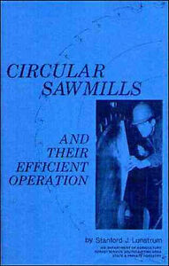 Circular Sawmills And Their Efficient Operation By Us Forest Service Reprint