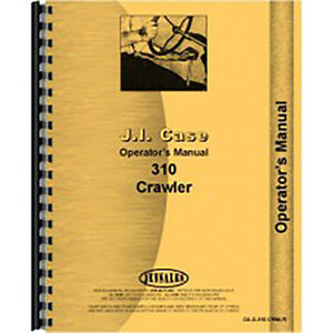 New Case 310 Crawler Operators Manual