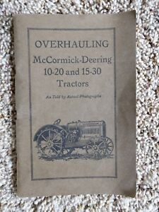 Overhauling Mccormick deering 10 20 And 15 30 Tractors As Told By Actual Photos