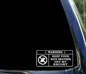 Ford Escort Decal Funny Keep Your Dick Beaters Off My Window Decal Sticker